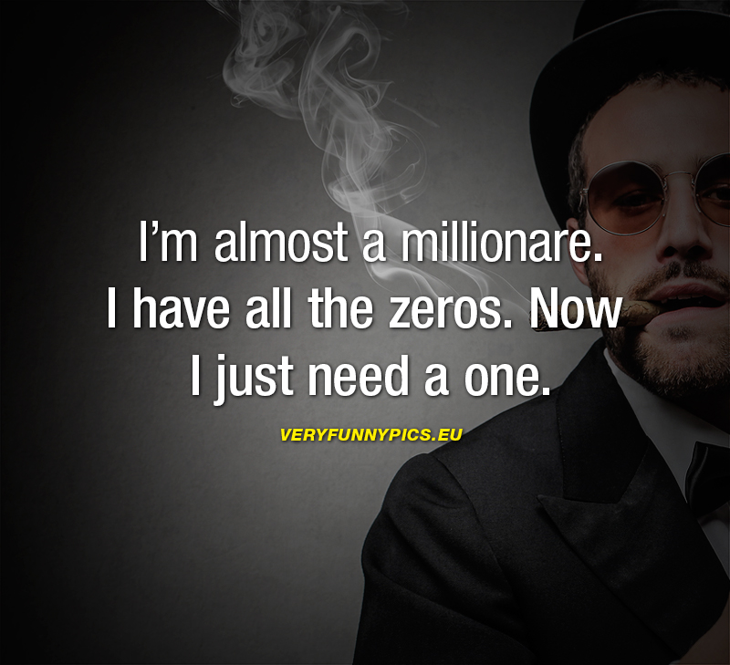 Funny quote about money - I'm almost a millionare