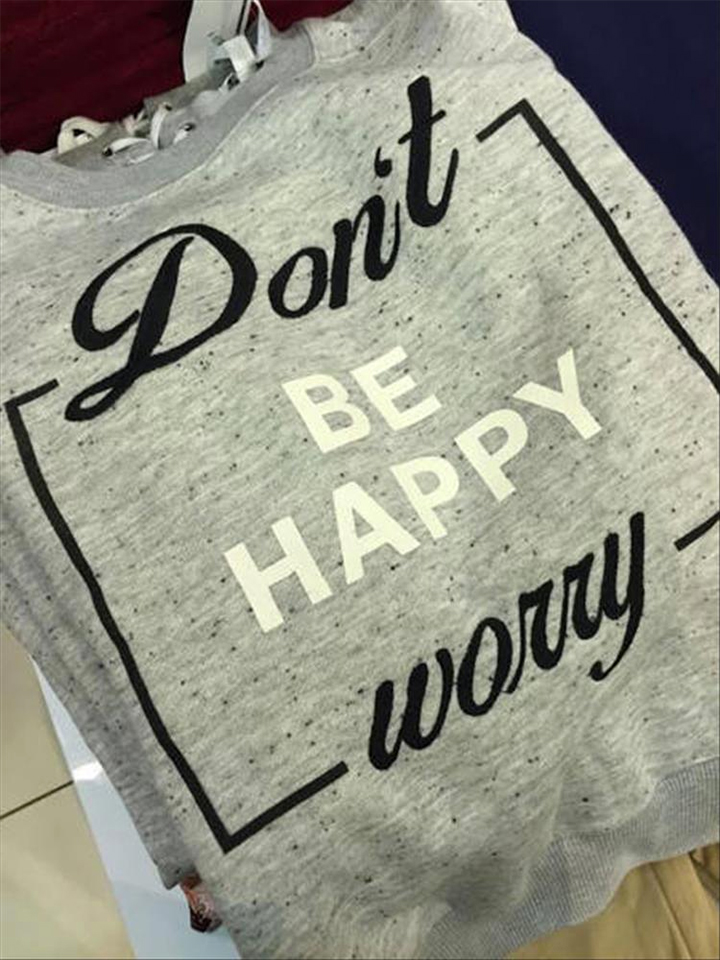 Funny T-shirt print - Don't be happy - WORRY