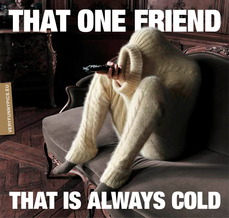 Person in knitted bodysuit - That one friend that is always cold