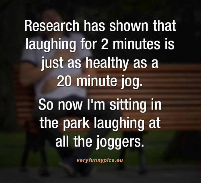 Laughter is probably the most enjoyable form of exercise!