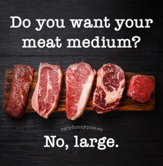 How do you want your meat?